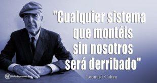 Leonard Cohen con la leyenda: Cualquier sistema que montéis sin nosotros será derribado